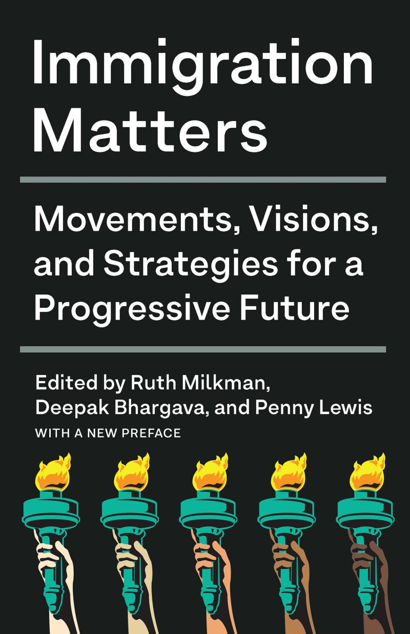 """Simple book cover that reads """"Immigration Matters: Movements, Visions, and Strategies for a Progressive Future, edited by Ruth Milkman, Deepak Bhargava, and Penny Lewis, with a new preface"""""""